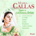 Maria CALLAS- Lyric & Coloratura Arias